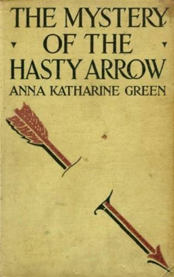 The Mystery Of The Hasty Arrow ebook by Anna Katharine Green
