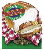 Totally Bread Cookbook ebook by Helene Siegel,Karen Gillingham,Carolyn Vibbert