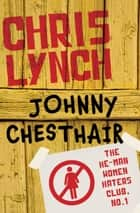Johnny Chesthair ebook by Chris Lynch