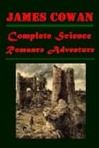 Complete Science Romance Adventure Collection ebook by James Cowan