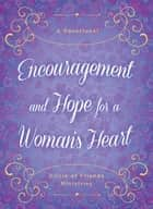 Encouragement and Hope for a Woman's Heart ebook by Compiled by Barbour Staff,Circle of Friends Ministries