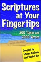 Scriptures at Your Fingertips - With Over 200 Topics and 2000 Verses ebook by Merry Graham, Rachel Bye