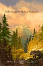 Yellowstone's Wildlife in Transition ebook by P. J. White