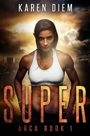 Super - Arca Book 1 ebook by Karen Diem