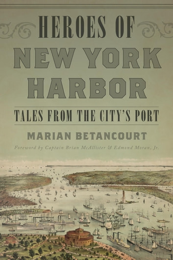 Heroes of New York Harbor - Tales from the City's Port ebook by Marian Betancourt