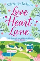 Love Heart Lane: A feel good romantic comedy to make you fall in love again (Love Heart Lane Series, Book 1) ebook by Christie Barlow