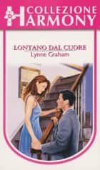 Lontano dal cuore ebook by Lynne Graham