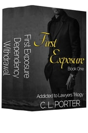 Addicted to Lawyers Trilogy - The Complete Series: First Exposure, Dependency, Withdrawal ebook by C. L. Porter