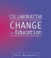 Collaborative Change in Education ebook by Nicholls, Gill (Senior Lecturer in Education, Canterbury Christ Church College)