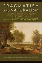 Pragmatism and Naturalism - Scientific and Social Inquiry After Representationalism ebook by Scott Davis, Professor Nancy Frankenberry, Terry Godlove,...