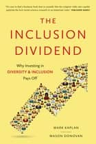 Inclusion Dividend - Why Investing in Diversity & Inclusion Pays off ebook by Mark Kaplan, Mason Donovan