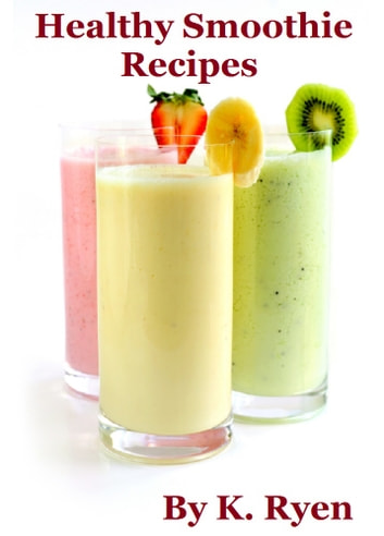 Healthy Smoothie Recipes ebook by K. Ryen