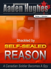 Shackled by Self-Sealed Reason - A Canadian Soldier Becomes a Spy ebook by Matthew Clulow