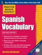 Practice Makes Perfect: Spanish Vocabulary, 2nd Edition - With 240 Exercises + Free Flashcard App ebook by Dorothy Richmond