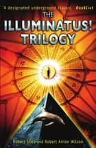 The Illuminatus! Trilogy ebook by Robert Shea, Robert Anton Wilson