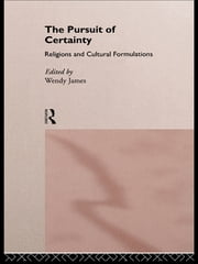 The Pursuit of Certainty - Religious and Cultural Formulations ebook by Wendy James