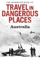 The Mammoth Book of Travel in Dangerous Places: Australia ebook by John Keay