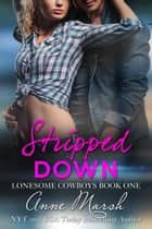 Stripped Down - Lonesome Cowboys, #1 ebook by Anne Marsh
