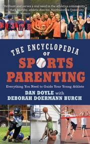 The Encyclopedia of Sports Parenting - Everything You Need to Guide Your Young Athlete ebook by Dan Doyle,Deborah Doermann Burch