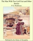 The Man With Two Left Feet and Other Stories ebook by P. G. Wodehouse