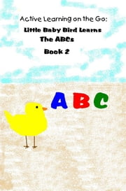 Active Learning on the Go: Little Baby Bird Learns the ABC's Book 2 ebook by Manny Durazo