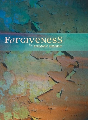Forgiveness ebook by Rodney Hogue