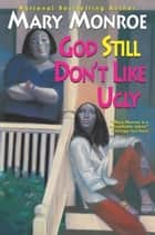 God Still Don't Like Ugly ebook by Mary Monroe