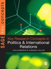 Key Research Concepts in Politics and International Relations ebook by Dr Theresa Callan,Lisa Harrison