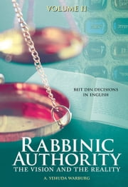 Rabbinic Authority, Volume 2 - The Vision and the Reality, Beit Din Decisions in English, Volume 2 ebook by A. Yehuda Warburg, A. Yehuda Warburg