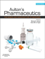 Aulton's Pharmaceutics - The Design and Manufacture of Medicines ebook by Michael E. Aulton, Kevin M.G. Taylor