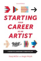 Starting Your Career as an Artist - A Guide to Launching a Creative Life ebook by Angie Wojak, Stacy Miller