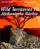 Wild Territories III - Afrikanische Nächte - Gay Romance eBook by Celia Williams