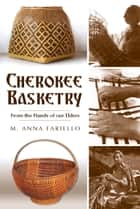 Cherokee Basketry - From the Hands of Our Elders ebook by M. Anna Fariello
