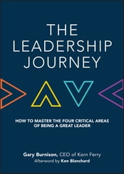 The Leadership Journey - How to Master the Four Critical Areas of Being a Great Leader ebook by Gary Burnison,Ken Blanchard