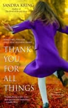 Thank You for All Things ebook by Sandra Kring