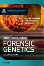 An Introduction to Forensic Genetics ebook by William Goodwin, Adrian Linacre, Sibte Hadi