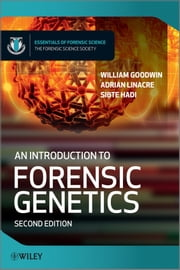 An Introduction to Forensic Genetics ebook by William Goodwin,Adrian Linacre,Sibte Hadi