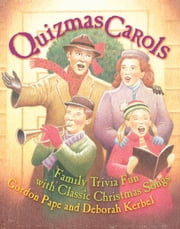 Quizmas Carols - Family Trivia Fun with Classic Christmas Songs ebook by Gordon Pape,Deborah Kerbel