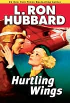 Hurtling Wings - Hurtling Wings ebook by L. Ron Hubbard