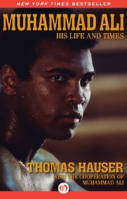 Muhammad Ali - His Life and Times (Enhanced Edition) ebook by Thomas Hauser