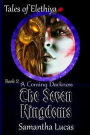 A Coming Darkness: The Seven Kingdoms 2 ebook by Samantha Lucas