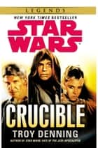 Star Wars: Crucible ebook by Troy Denning