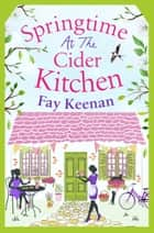 Springtime at the Cider Kitchen - The perfect feel-good romantic read ebook by Fay Keenan
