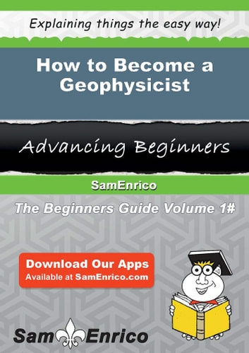 How to Become a Geophysicist - How to Become a Geophysicist ebook by Annita Willett