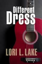 Different Dress ebook by Lori L. Lake