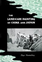Landscape Painting of China and Japan ebook by Hugo Munsterberg