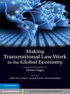 Making Transnational Law Work in the Global Economy - Essays in Honour of Detlev Vagts ebook by Pieter H. F. Bekker, Rudolf Dolzer, Dr Michael Waibel