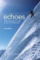Echoes - One climber's hard road to freedom ebook by