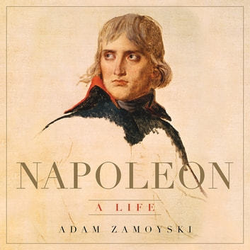 Napoleon - A Life audiobook by Adam Zamoyski