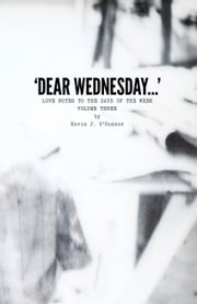 'Dear Wednesday…' Love Notes to the Days of the Week, Volume Three ebook by Kevin J. O'Conner